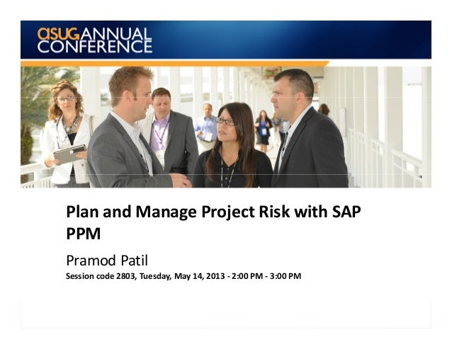 Plan and Manage Project Risk with SAP PPM Pramod Patil Session code 2803, Tuesday, May 14, 2013 - 2:00 PM - 3:00 PM 1
