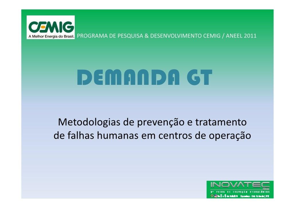PROGRAMA DE PESQUISA & DESENVOLVIMENTO CEMIG / ANEEL 2011         DEMANDA GT  Metodologias de prevenção e tratamento de fa...