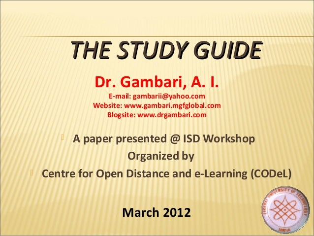  A paper presented @ ISD Workshop Organized by  Centre for Open Distance and e-Learning (CODeL) THE STUDY GUIDETHE STUDY...