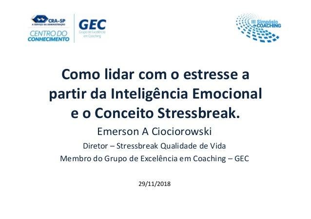 Como lidar com o estresse a partir da Inteligência Emocional e o Conceito Stressbreak. Emerson A Ciociorowski Diretor – St...