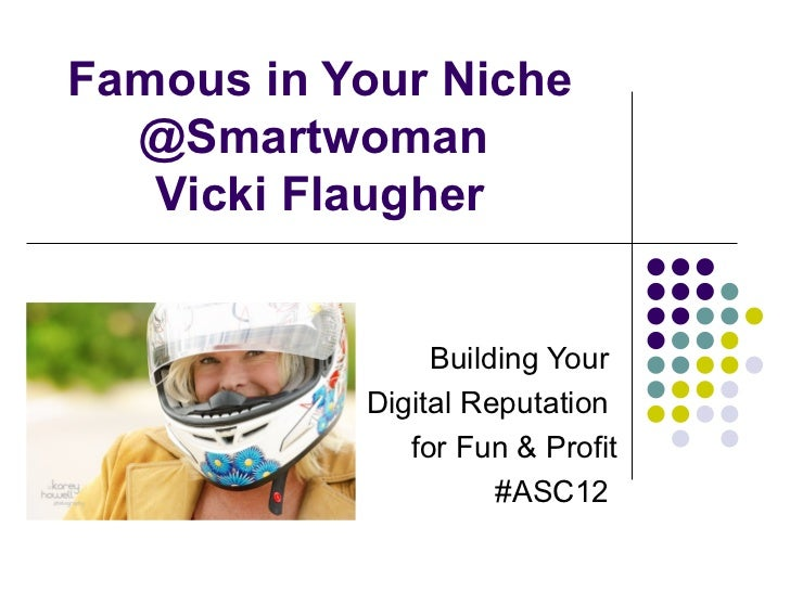 Famous in Your Niche  @Smartwoman   Vicki Flaugher                Building Your           Digital Reputation              ...