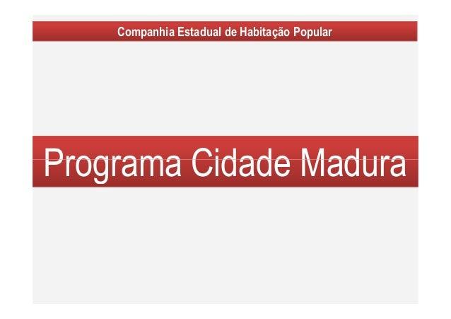 Companhia Estadual de Habitação Popular Programa Cidade MaduraPrograma Cidade Madura
