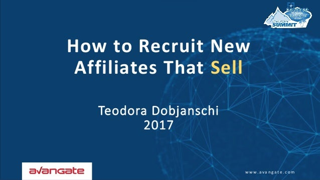 w w w . a v a n g a t e . c o m How to Recruit New Affiliates That Sell Teodora Dobjanschi 2017