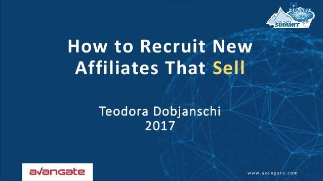w w w . a v a n g a t e . c o m How to Recruit New Affiliates That Sell Teodora Dobjanschi 2017