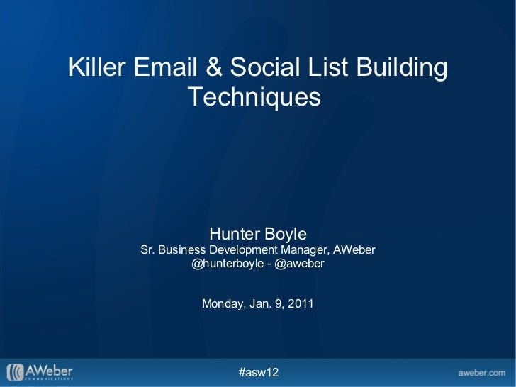 Killer Email & Social List Building Techniques  Hunter Boyle Sr. Business Development Manager, AWeber @hunterboyle - @aweb...