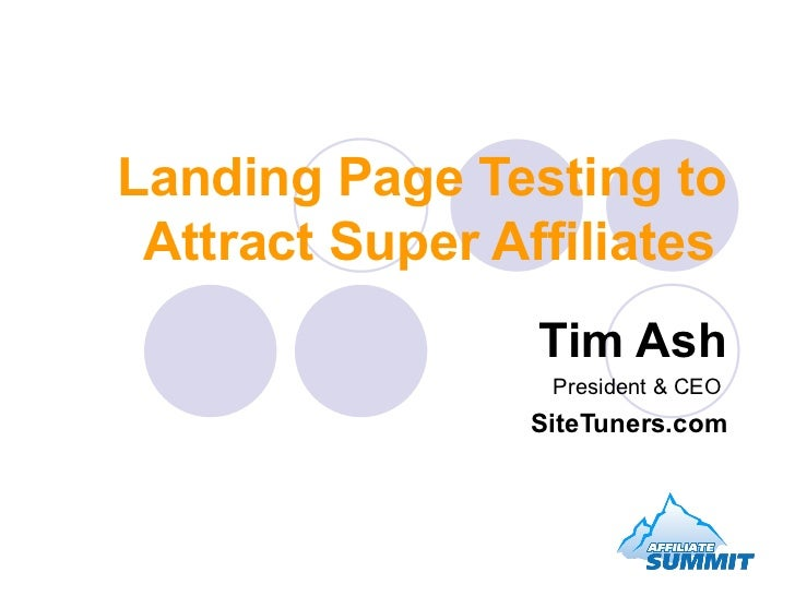 Landing Page Testing to Attract Super Affiliates   Tim Ash President & CEO  SiteTuners.com