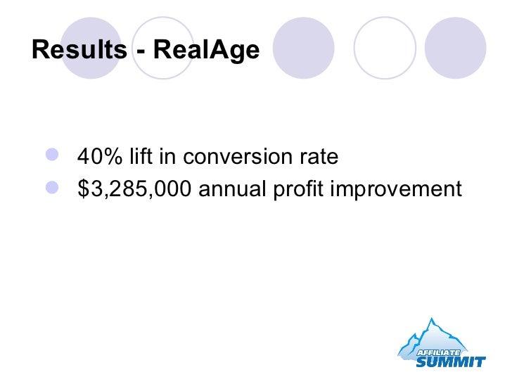 Results - RealAge <ul><li>40% lift in conversion rate </li></ul><ul><li>$3,285,000 annual profit improvement </li></ul>