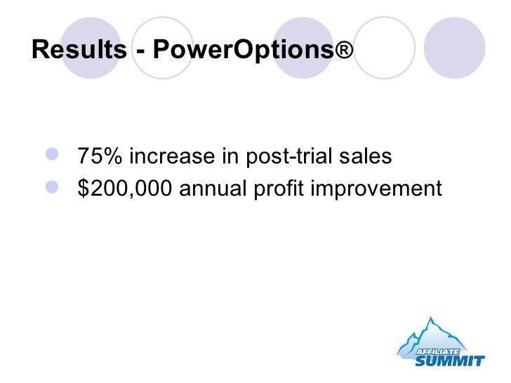 Results - PowerOptions ® <ul><li>75% increase in post-trial sales </li></ul><ul><li>$200,000 annual profit improvement </l...