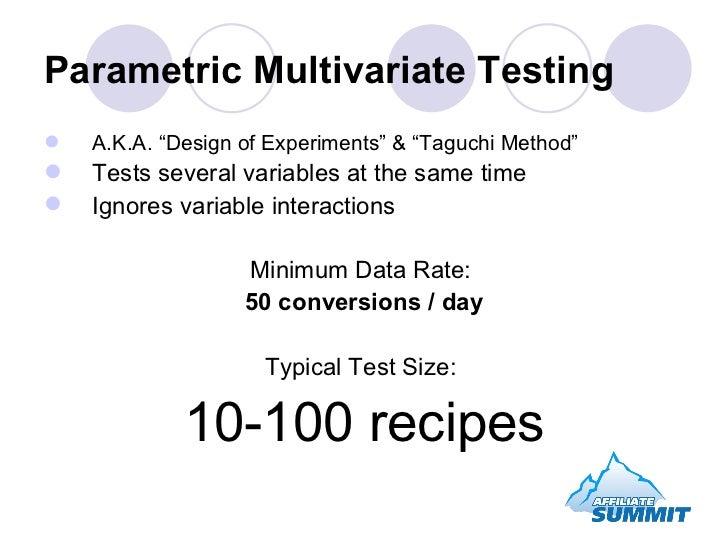 """Parametric Multivariate Testing <ul><li>A.K.A. """"Design of Experiments"""" & """"Taguchi Method"""" </li></ul><ul><li>Tests several ..."""
