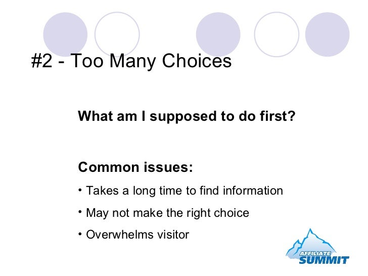 #2 - Too Many Choices <ul><li>What am I supposed to do first? </li></ul><ul><li>Common issues: </li></ul><ul><li>Takes a l...