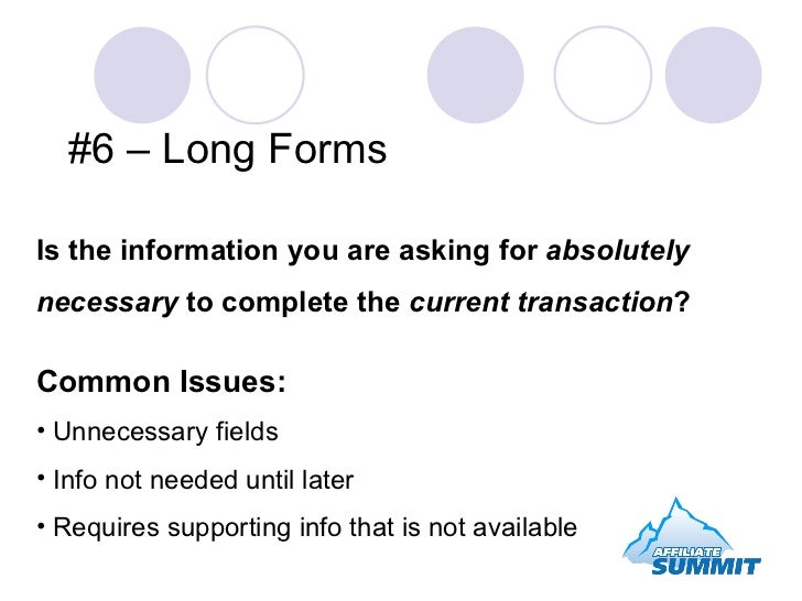 #6 – Long Forms <ul><li>Is the information you are asking for  absolutely necessary  to complete the  current transaction ...