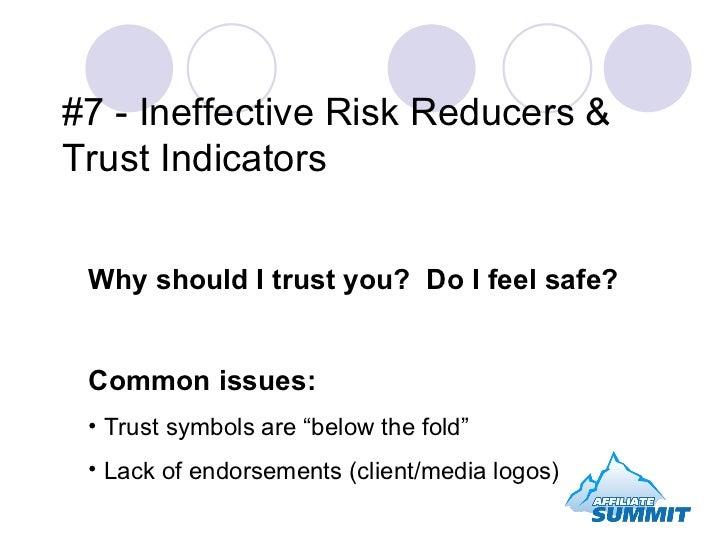 #7 - Ineffective Risk Reducers & Trust Indicators <ul><li>Why should I trust you?  Do I feel safe? </li></ul><ul><li>Commo...