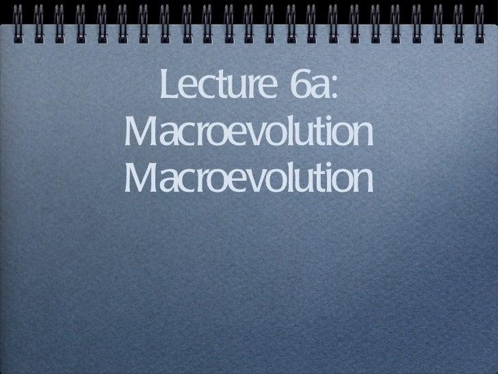 Lecture 6a: Macroevolution Macroevolution