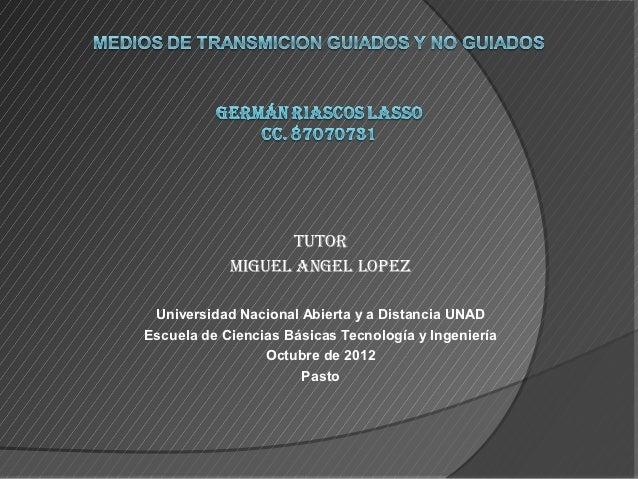 TuTor            Miguel Angel lopez Universidad Nacional Abierta y a Distancia UNADEscuela de Ciencias Básicas Tecnología ...