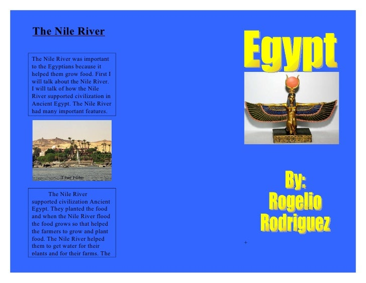 The Nile River  The Nile River was important to the Egyptians because it helped them grow food. First I will talk about th...