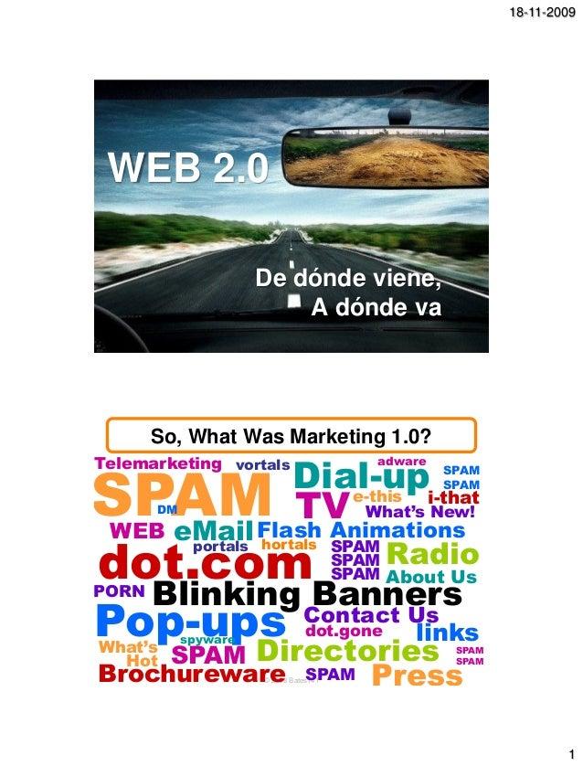 18-11-2009 1 © 2008 Bates141 WEB 2.0 De dónde viene, A dónde va © 2008 Bates141Brochureware dot.com About Us TVSPAM Direct...
