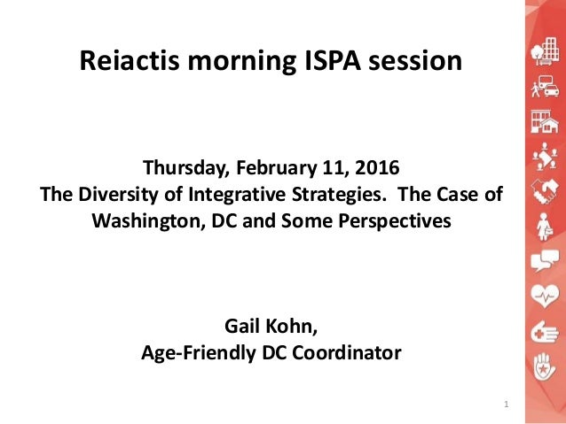 Reiactis morning ISPA session Thursday, February 11, 2016 The Diversity of Integrative Strategies. The Case of Washington,...