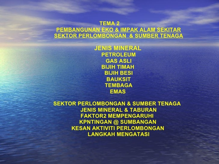 TEMA 2 PEMBANGUNAN EKO & IMPAK ALAM SEKITAR SEKTOR PERLOMBONGAN  & SUMBER TENAGA JENIS MINERAL   PETROLEUM GAS ASLI BIJIH ...