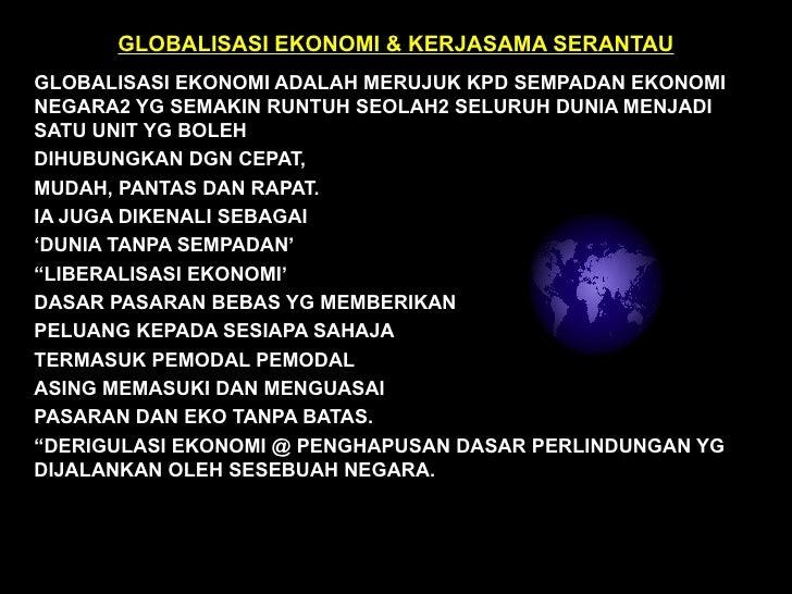 GLOBALISASI EKONOMI & KERJASAMA SERANTAU GLOBALISASI EKONOMI ADALAH MERUJUK KPD SEMPADAN EKONOMI NEGARA2 YG SEMAKIN RUNTUH...