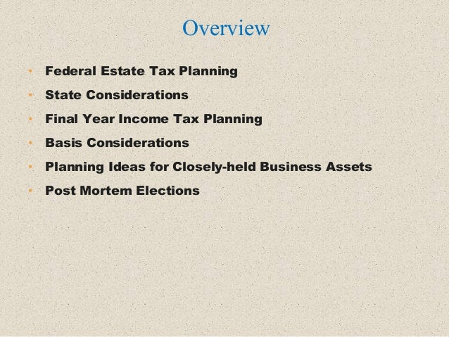 • Federal Estate Tax Planning • State Considerations • Final Year Income Tax Planning • Basis Considerations • Planning Id...