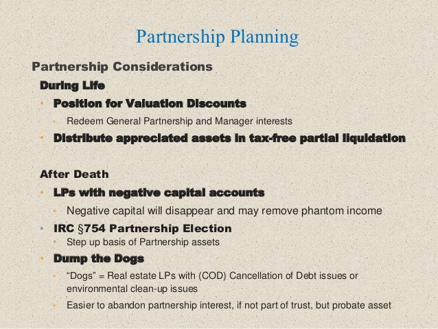 Partnership Considerations During Life • Position for Valuation Discounts • Redeem General Partnership and Manager interes...