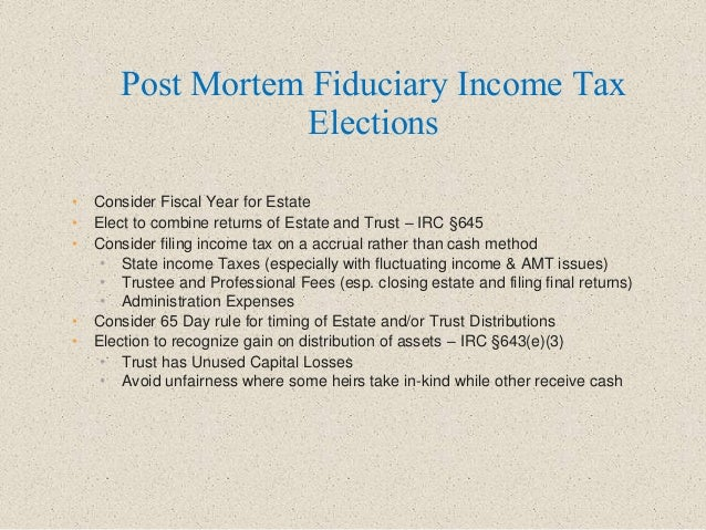 • Consider Fiscal Year for Estate • Elect to combine returns of Estate and Trust – IRC §645 • Consider filing income tax o...