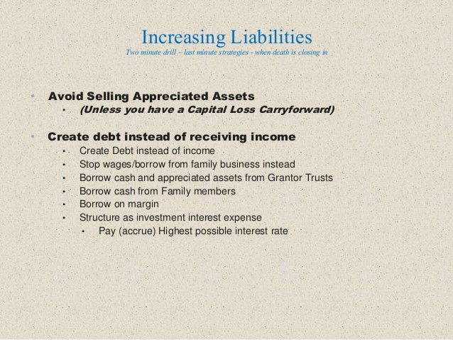 • Avoid Selling Appreciated Assets • (Unless you have a Capital Loss Carryforward) • Create debt instead of receiving inco...