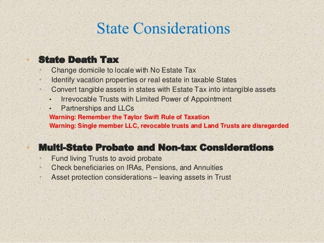 • State Death Tax • Change domicile to locale with No Estate Tax • Identify vacation properties or real estate in taxable ...