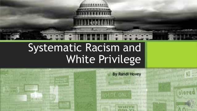 Systematic Racism and White Privilege By Randi Hovey