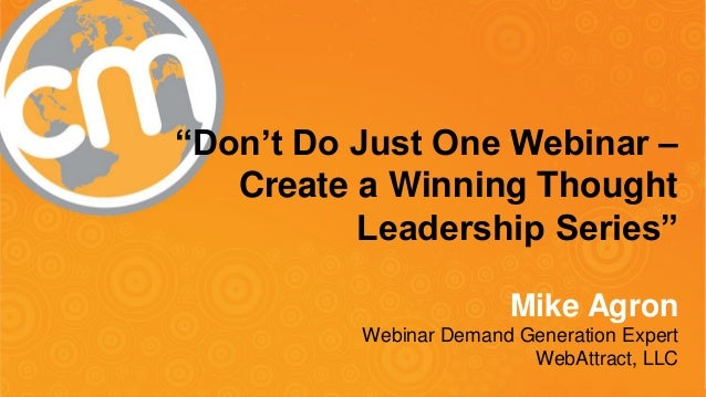 "@WebinarReady - @cmicontent - #cmworld ""Don't Do Just One Webinar – Create a Winning Thought Leadership Series"" Mike Agron..."
