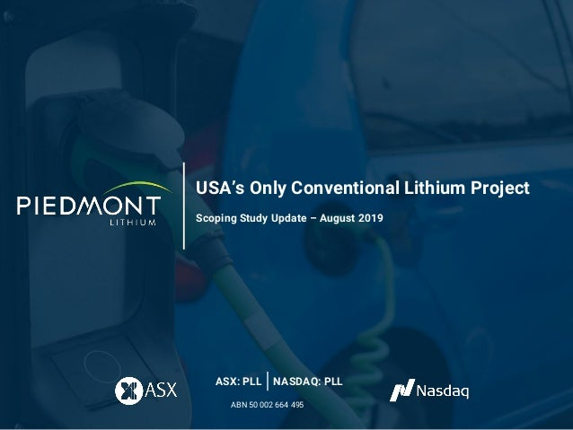 USA's Only Conventional Lithium Project Scoping Study Update – August 2019 ASX: PLL NASDAQ: PLL ABN 50 002 664 495