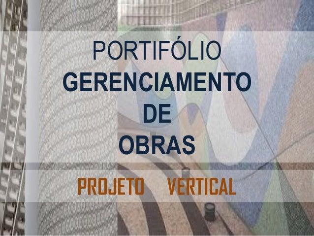 PROJETO VERTICAL PORTIFÓLIO GERENCIAMENTO DE OBRAS