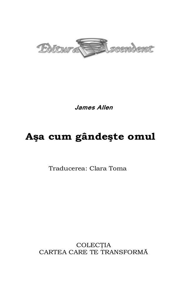 James Allen Aşa cum gândeşte omul Traducerea: Clara Toma COLECŢIA CARTEA CARE TE TRANSFORMĂ