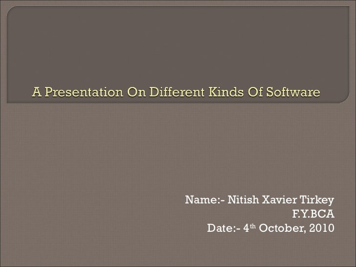 Presentation on different kinds of software presentation on different kinds of software name nitish xavier tirkey fybca date toneelgroepblik