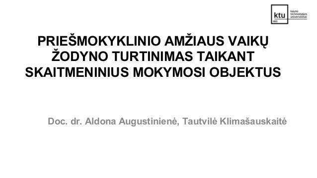 PRIEŠMOKYKLINIO AMŽIAUS VAIKŲ ŽODYNO TURTINIMAS TAIKANT SKAITMENINIUS MOKYMOSI OBJEKTUS Doc. dr. Aldona Augustinienė, Taut...