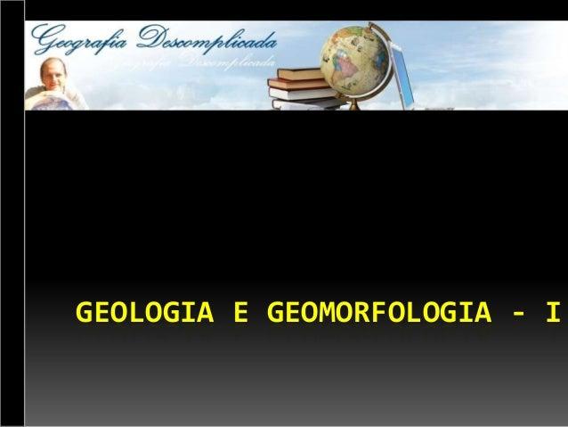 GEOLOGIA E GEOMORFOLOGIA - I