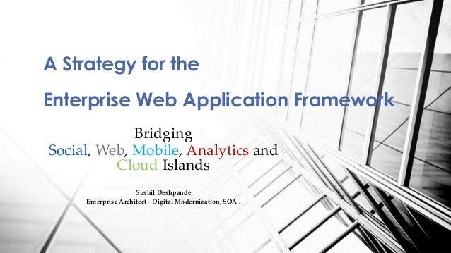 Bridging Social, Web, Mobile, Analytics and Cloud Islands Sushil Deshpande Enterprise Architect - Digital Modernization, S...