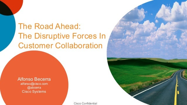 The Road Ahead:The Disruptive Forces InCustomer Collaboration                               BreakingAlfonso Becerra       ...