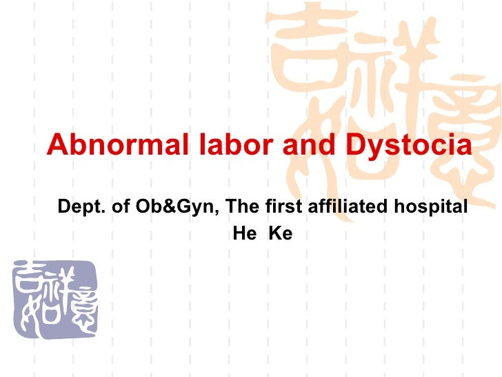 Abnormal labor and Dystocia Dept. of Ob&Gyn, The first affiliated hospital He  Ke