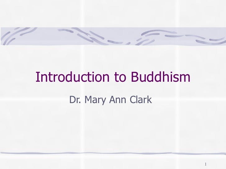 Introduction to Buddhism     Dr. Mary Ann Clark                           1