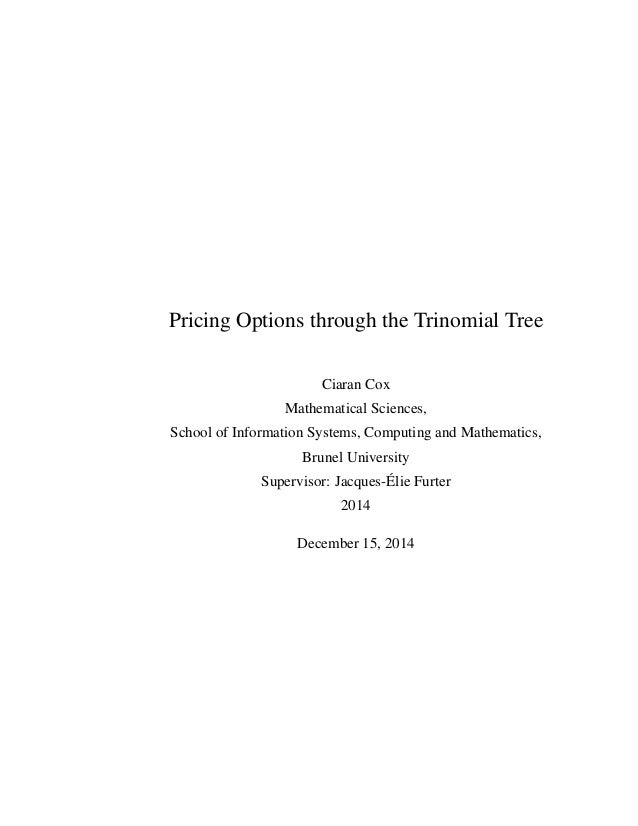 Pricing Options through the Trinomial Tree Ciaran Cox Mathematical Sciences, School of Information Systems, Computing and ...