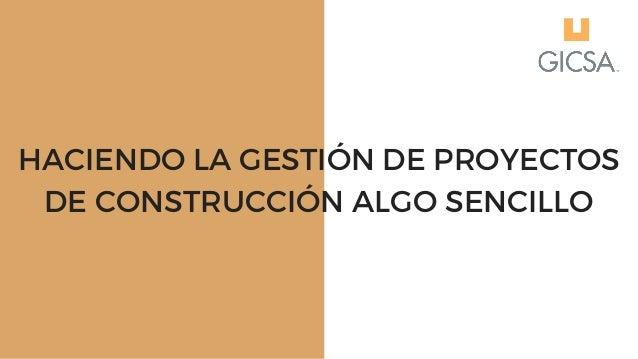 HACIENDO LA GESTI�N DE PROYECTOS DE CONSTRUCCI�N ALGO SENCILLO