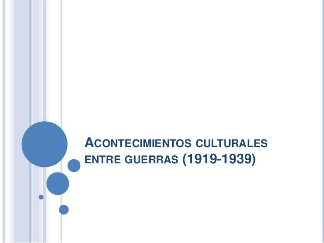 ACONTECIMIENTOS CULTURALES ENTRE GUERRAS (1919-1939)