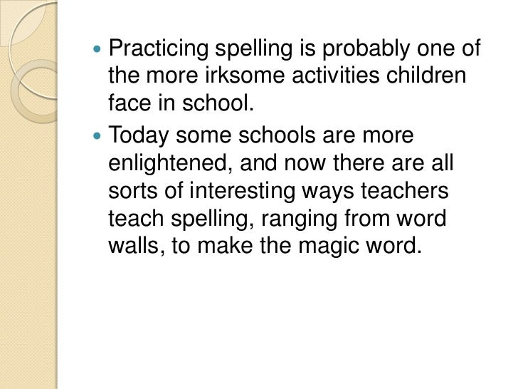 'If you want children to learn to spell, teach them ...