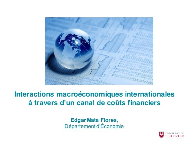 Interactions macroéconomiques internationales à travers d'un canal de coûts financiers Edgar Mata Flores, Département d'Éc...