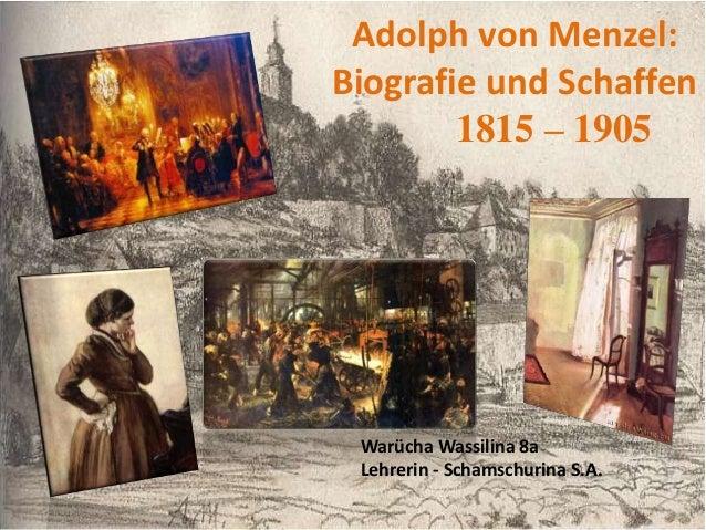 Adolph von Menzel: Biografie und Schaffen 1815 – 1905 Warücha Wassilina 8a Lehrerin - Schamschurina S.A.