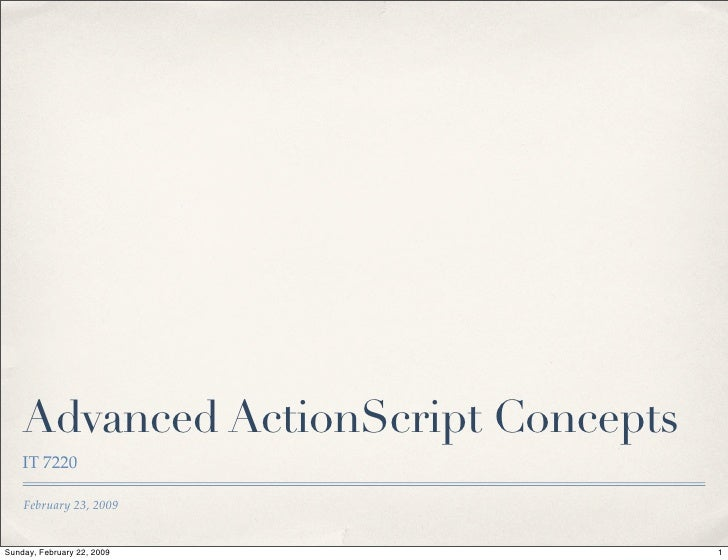 Advanced ActionScript Concepts     IT 7220      February 23, 2009   Sunday, February 22, 2009            1