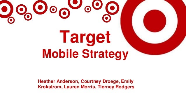 Target Mobile Strategy Heather Anderson, Courtney Droege, Emily Krokstrom, Lauren Morris, Tierney Rodgers