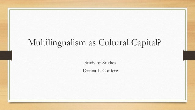 Multilingualism as Cultural Capital? Study of Studies Donna L. Confere