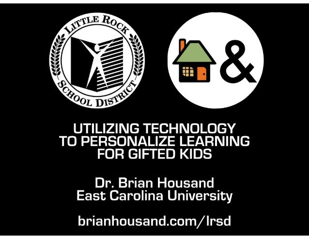 UTILIZING TECHNOLOGY TO PERSONALIZE LEARNING FOR GIFTED KIDS Dr. Brian Housand East Carolina University brianhousand.com/l...